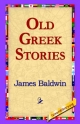 Old Greek Stories - James Baldwin;  1st World Library;  1stWorld Library