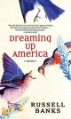Dreaming Up America - Russell Banks