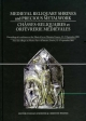 Medieval Reliquiary Shrines and Precious Metal Objects / Chasses-reliquaires et Orfevrerie Medievales - Kilian Anheuser; Christine Werner