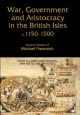 War, Government and Aristocracy in the British Isles, C.1150-1500 - Chris Given-Wilson; Ann Kettle; Len Scales