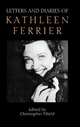 Letters and Diaries of Kathleen Ferrier - Kathleen Ferrier; Christopher Fifield
