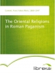 The Oriental Religions in Roman Paganism - Franz Valery Marie Cumont