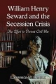 William Henry Seward and the Secession Crisis - Lawrence M. Denton