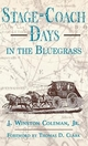 Stage-Coach Days in the Bluegrass - J.Winston Coleman