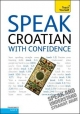 Speak Croatian with Confidence: Teach Yourself - Marina Rajic Cox; Ivana Djuric