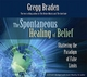 Spontaneous Healing of Belief - Gregg Braden