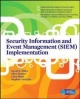 Security Information and Event Management (SIEM) Implementation - David Miller;  Shon Harris;  Allen Harper;  Stephen VanDyke;  Chris Blask