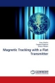 Magnetic Tracking with a Flat Transmitter - Oren Shafrir; Eugene Paperno; Anton Plotkin