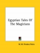Egyptian Tales of the Magicians - W M Flinders Petrie