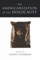 Americanization of the Holocaust - Hilene Flanzbaum