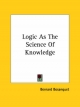 Logic as the Science of Knowledge - Bernard Bosanquet