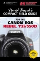David Busch's Compact Field Guide for the Canon EOS Rebel T2i/550D - David Busch