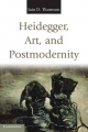 Heidegger, Art, and Postmodernity - Iain D. Thomson