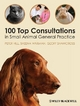 100 Top Consultations in Small Animal General Practice - Peter Hill; Sheena Warman; Geoff Shawcross