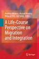 Life-Course Perspective on Migration and Integration - Matthias Wingens; Michael Windzio; Helga de Valk; Can Aybek