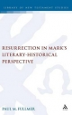 Resurrection in Mark's Literary-historical Perspective - Paul Fullmer