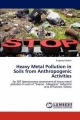 Heavy Metal Pollution in Soils from Anthropogenic Activities - Kingsley Kodom