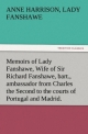 Memoirs of Lady Fanshawe, Wife of Sir Richard Fanshawe, bart., ambassador from Charles the Second to the courts of Portugal and Madrid.