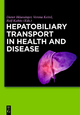 Hepatobiliary Transport in Health and Disease - Dieter Häussinger; Verena Keitel; Ralf Kubitz