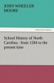 School History of North Carolina : from 1584 to the present time - John W. (John Wheeler) Moore