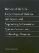 Review of the U.S. Department of Defense Air, Space, and Supporting Information Systems Science and Technology Program - Committee on Review of the U.S. Department of Defense;  Air and Space Systems Science and Technology Program;  Department of Military Science and Technology;  Air Force Science and Technology Board
