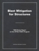 Blast Mitigation for Structures - Committee for Oversight and Assessment of Blast-effects and Related Research;  Board on Infrastructure and the Constructed Environment;  Commission on Engineering and Technical Systems;  Division on Engineering and Physical Sciences