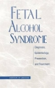 Fetal Alcohol Syndrome - Kathleen Stratton; Cynthia J. Howe; Frederick C. Battaglia;  Committee to Study Fetal Alcohol Syndrome