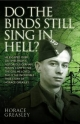 Do the Birds Still Sing in Hell? - Jim Greasley Horace; Ken Scott