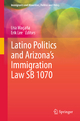 Latino Politics and Arizona's Immigration Law SB 1070 - Lisa Magana; Erik K. Lee