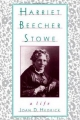 Harriet Beecher Stowe - Joan D. Hedrick