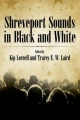 Shreveport Sounds in Black and White - Kip Lornell; Tracey E. W. Laird