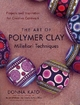 Art of Polymer Clay Millefiori Techniques - Donna Kato