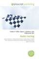 Auto Racing - Frederic P Miller; Agnes F Vandome; John McBrewster; Frederic P Miller