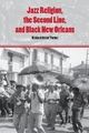 Jazz Religion, the Second Line, and Black New Orleans - Richard Brent Turner