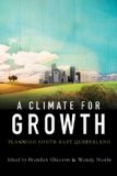 A Climate for Growth: Planning South-East Queensland - Berndan Gleeson and Wendy Steele