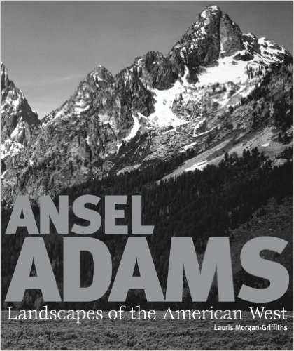 Ansel Adams: Landscapes of the American West - Lauris Morgan-Griffiths
