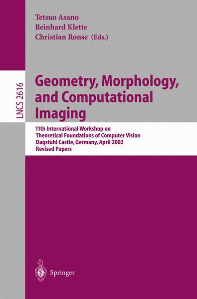 Geometry, Morphology and Computational Imaging. - Asano, Tetsuo, Reinhard Klette and Christian Ronse