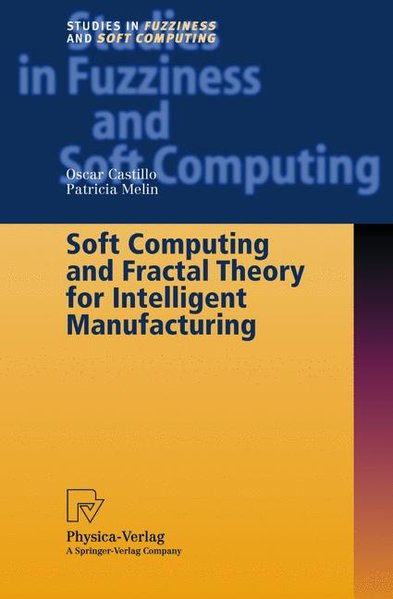 Soft Computing and Fractal Theory for Intelligent Manufacturing. - Castillo, Oscar and Patricia Melin