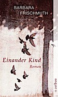 Einander Kind: Roman - Barbara Frischmuth