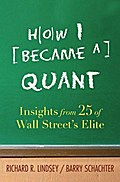 How I Became a Quant: Insights from 25 of Wall Street`s Elite - Richard R. Lindsey