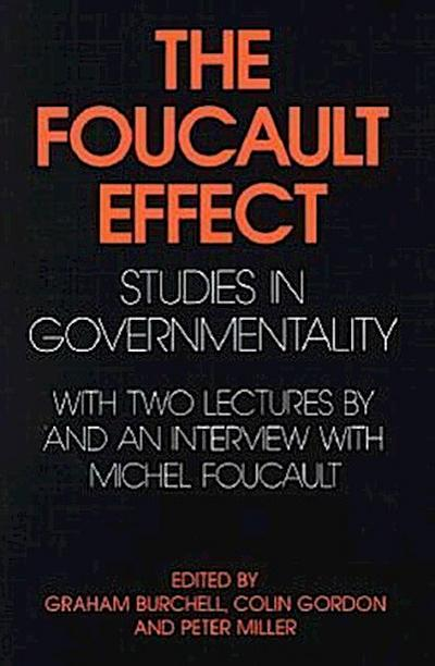 The Foucault Effect: Studies in Governmentality: With Two Lectures by and an Interview with Michel Foucault - Graham Burchell