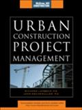 Urban Construction Project Management (McGraw-Hill Construction Series) - Richard Lambeck