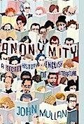 Anonymity: A Secret History of English Literature - John Mullan