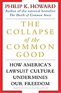 The Collapse of the Common Good: How America`s Lawsuit Culture Undermines Our Freedom - Philip K. Howard