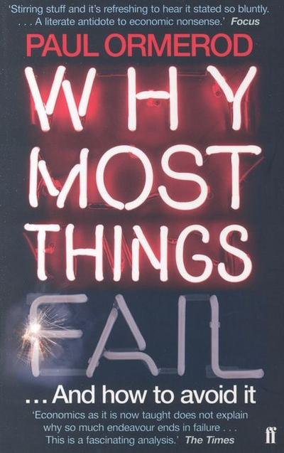 Why Most Things Fail: Evolution, Extinction and Economics: And How to Avoid It - Paul Ormerod