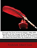 Through the First Antarctic Night, 1896-1899: A Narrative of the Voyage of the Belgica Among Newly Discovered Lands and Over an Unknown Sea About the South Pole, by Frederick A. Cook ... - Frederick Albert Cook