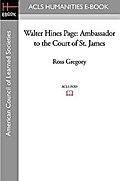 Walter Hines Page: Ambassador to the Court of St. James - Ross Gregory