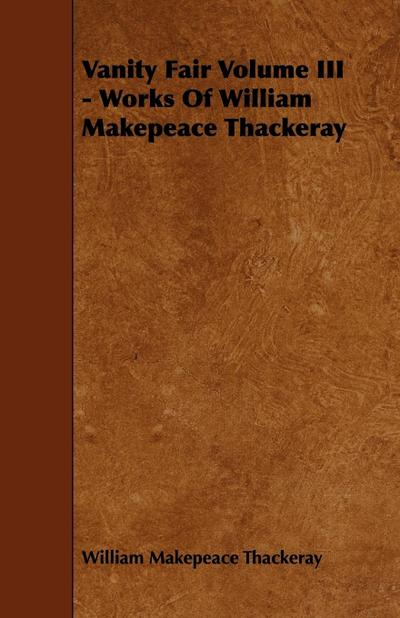 Vanity Fair Volume III - Works of William Makepeace Thackeray - William Makepeace Thackeray
