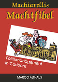 Machiavellis Machtfibel - Marco Althaus