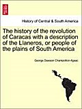 The history of the revolution of Caracas with a description of the Llaneros, or people of the plains of South America - George Dawson Champollion-figeac